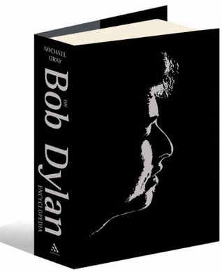 The Bob Dylan Encyclopedia by Michael Gray