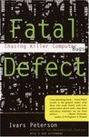 Fatal Defect: Chasing Killer Computer Bugs