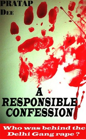 A RESPONSIBLE CONFESSION :- Who was behind the Delhi gang rape ?