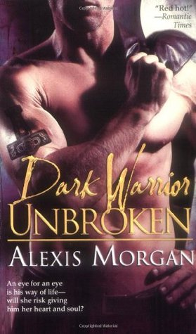 Dark Warrior Unbroken by Alexis Morgan