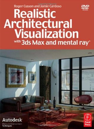 Realistic Architectural Visualization with 3ds Max and mental... by Roger Cusson