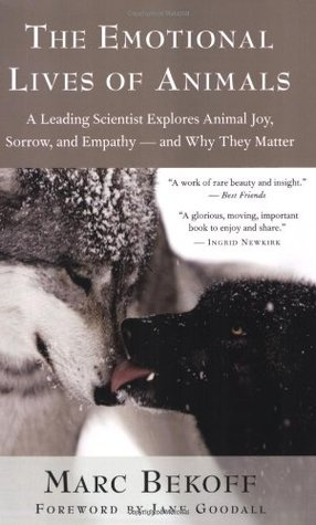 The Emotional Lives of Animals: A Leading Scientist Explores Animal Joy, Sorrow, and Empathy and Why They Matter