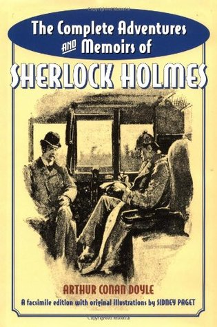 The Complete Adventures and Memoirs of Sherlock Holmes by Arthur Conan Doyle