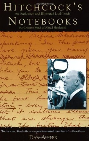 Hitchcock's Notebooks:: An Authorized and Illustrated Look Inside the Creative Mind of Alfred Hitchcook