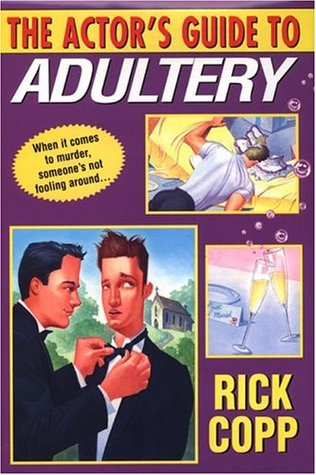 The Actor's Guide To Adultery by Rick Copp