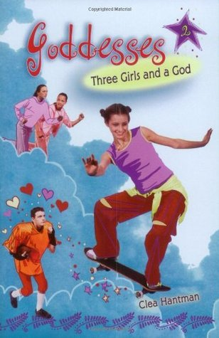 Three Girls and a God by Clea Hantman