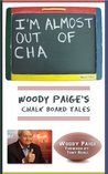 I'm Almost Out of Cha: Woody Paige's Chalk Board Tales