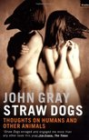 Straw Dogs by John Nicholas Gray