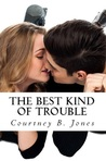 The Best Kind of Trouble by Courtney B. Jones