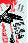 Karachi, You're Killing Me! by Saba Imtiaz