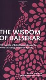 The Wisdom of Balsekar: The Essence of Enlightenment from the World's Leading Teacher of Advaita