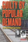Guilty by Popular Demand: A True Story of Small-Town Injustice (True Crime History)