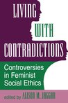 Living With Contradictions: Controversies In Feminist Social Ethics