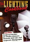 The Lighting Cookbook: Foolproof Recipes for Perfect Glamour, Portrait, Still Life and Corporate Photographs