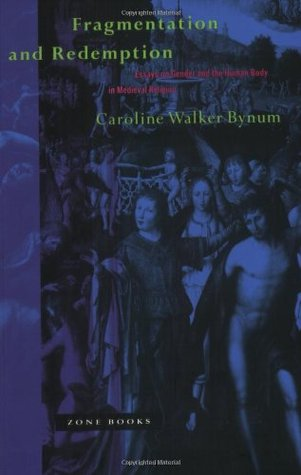 Fragmentation and Redemption by Caroline Walker Bynum