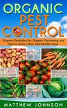 Organic Pest Control: Organic Pesticides for Organic Gardening and How to Grow Clean and Healthy Food (How to Grow Food, Organic Gardening, Pest Control, ... food, Healthy Food, Natural Pest Control)