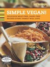 Simple Vegan!: Delicious Meat-Free, Dairy-Free Recipes Every Family Will Love (Good Housekeeping)