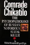 Comrade Chikatilo: The Psychopathology of Russia's Notorious Serial Killer
