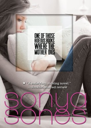 One of Those Hideous Books Where the Mother Dies by Sonya Sones