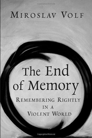 The End of Memory by Miroslav Volf