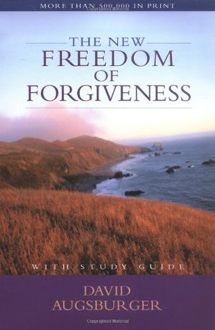 The New Freedom of Forgiveness by David W. Augsburger — Reviews, Discussion, ...