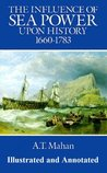The Influence of Sea Power Upon History by Alfred Thayer Mahan