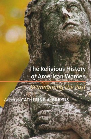 The Religious History of American Women by Catherine A. Brekus