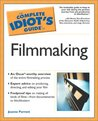 The Complete Idiot's Guide to Filmmaking