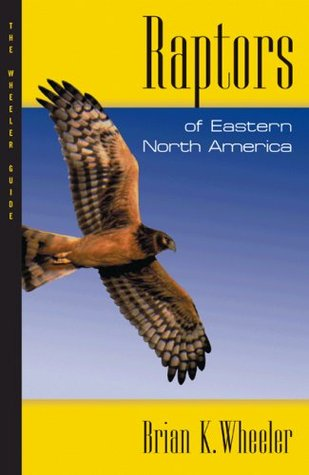 Raptors of Eastern North America: The Wheeler Guides