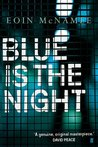 Blue is the Night by Eoin McNamee