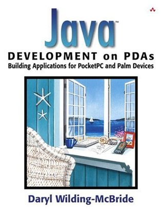 Java Development on PDAs: Building Applications for PocketPC and Palm Devices