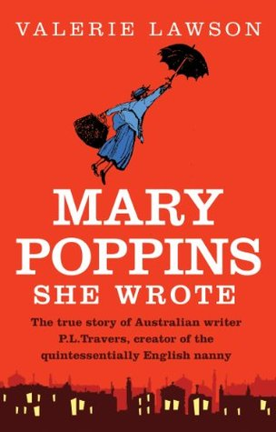 Review Mary Poppins She Wrote: The true story of Australian writer PL Travers, creator of the quintessentially English nanny by Valerie Lawson FB2