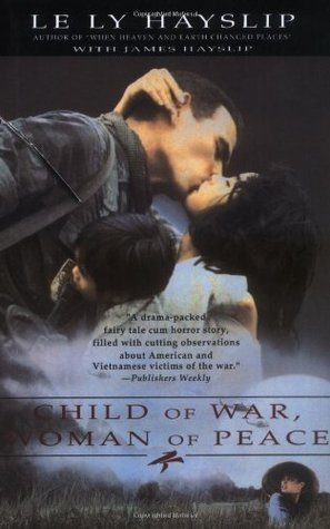 Child of War, Woman of Peace by Le Ly Hayslip