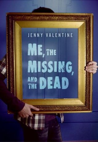 Me, the Missing, and the Dead by Jenny Valentine