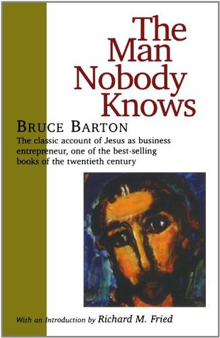 """bruce barton the mna nobody knows Bruce barton (2000) """"the man nobody knows: a discovery of the real jesus"""", ivan r dee 7 copy quote the essential element in personal magnetism is a consuming sincerity - an overwhelming faith in the importance of the work one has to do bruce barton elements, essentials, belief."""