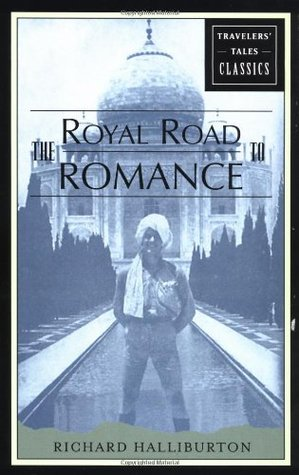 The Royal Road to Romance by Richard Halliburton