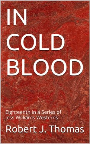 IN COLD BLOOD (Jess Williams, #18) Robert J. Thomas