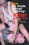 More No Holds Barred Fighting: Killer Submissions