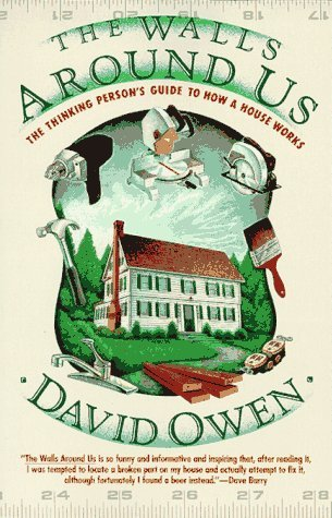 Walls Around Us: The Thinking Person's Guide to How a House Works, Owen, David