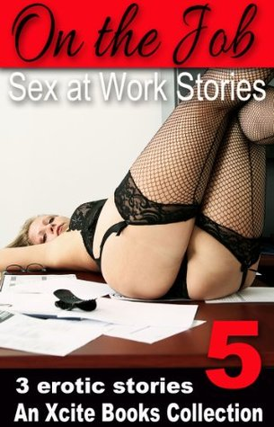 On the Job - Sex at Work erotic stories from Xcite Books - Volume Five
