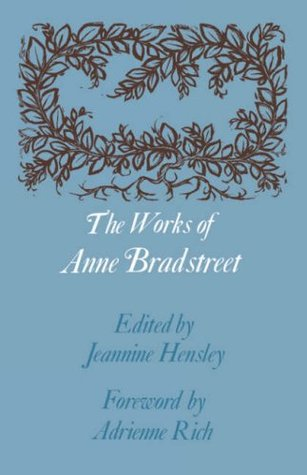 the life and literary works of the english poet anne bradstreet Born: english  eliza's works, wars, praise: representations of elizabeth i in  diana  biography of anne bradstreet thorough biography with links to a.