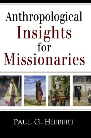 Anthropological Insights for Missionaries by Paul G. Hiebert