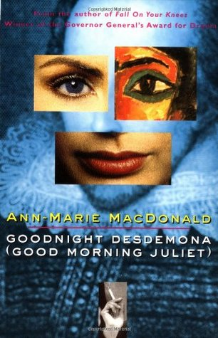 Goodnight Desdemona by Ann-Marie MacDonald