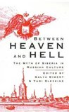 Between Heaven and Hell: The Myth of Siberia in Russian Culture