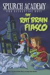 The Rat Brain Fiasco (Splurch Academy for Disruptive Boys, #1)