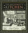 The Alchemist's Kitchen: Extraordinary Potions & Curious Notions