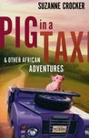 Pig in a Taxi: And Other African Adventures