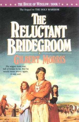 The Reluctant Bridegroom by Gilbert Morris