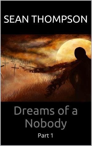 Dreams of a Nobody (Part 1)  by  Sean  Thompson