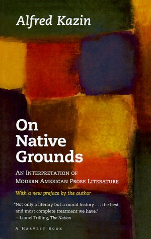 On Native Grounds: An Interpretation Of Modern American Prose Literature